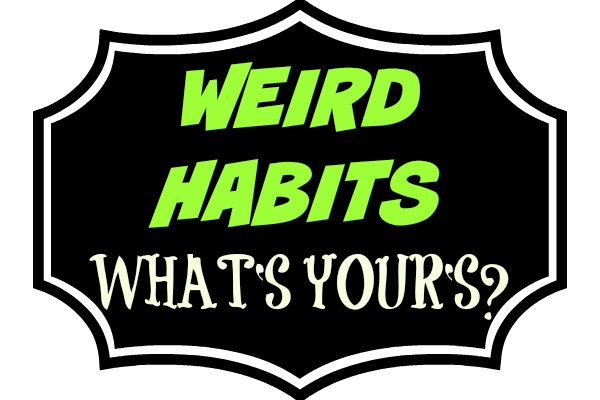 Weird-Habits-Whats-Yours